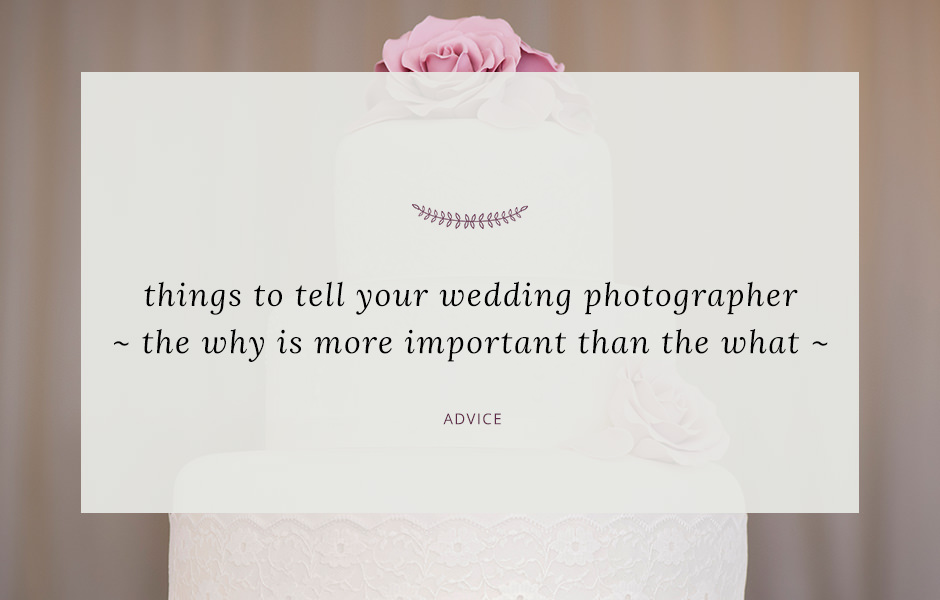 Header image for blog post about telling your photographer the reasons behind your wedding plans