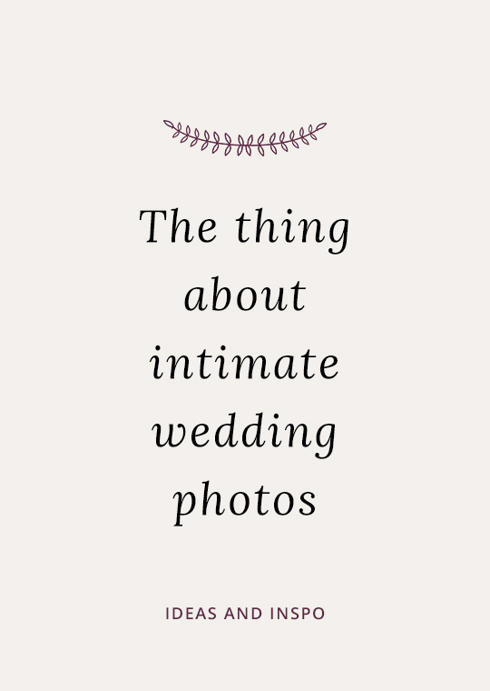 The thing about intimate wedding photos