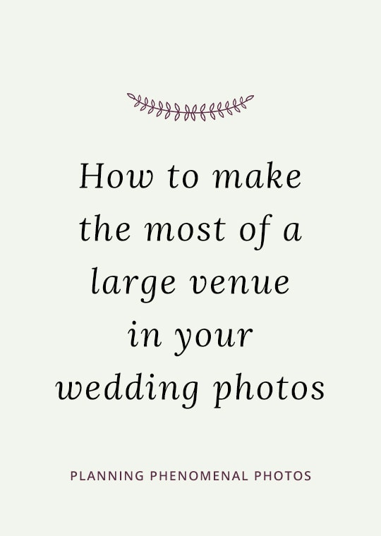 Cover image for blog post about how to make the most of a large wedding venue in your photos